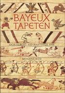 Bayeuxtapetet og slaget ved Hastings 1066 by Mogens Rud