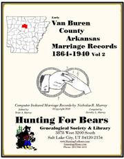 Van Buren County Arkansas Marriage Records Vol 2 1864-1940 by Nicholas Russell Murray
