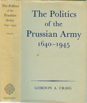 The politics of the Prussian Army, 1640-1945 by Craig, Gordon Alexander