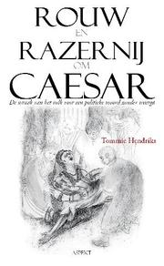 Rouw en Razernij om Caesar by Tommie Hendriks