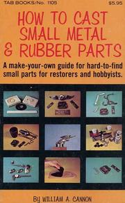 How to Cast Small Metal &amp; Rubber Parts by William A. Cannon