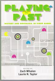 Playing the Past by Zach Whalen, Laurie N. Taylor, Sean Fenty, Natasha Whiteman, Matthew Thomas Payne, Wm. Ruffin Bailey, Terry Harpold, Sheila C. Murphy, Andrew E. Jankowich, Thomas E. Gersic, Anna Reading, Colin Harvey, James Campbell, Scott Magelssen, Tracy Fullerton, Robert P. Fletcher