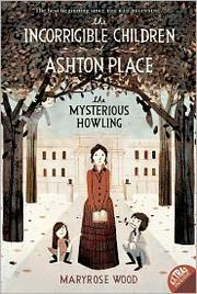 The Incorrigible Children of Ashton Place: Book I: The Mysterious Howling (Incorrible Children of Ashton Place)