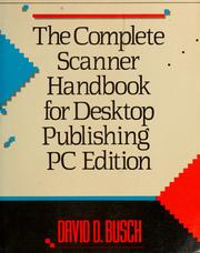 The complete scanner handbook for desktop publishing by David D. Busch