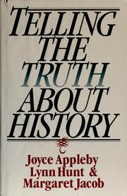 Telling the truth about history by Joyce Oldham Appleby, Joyce Oldham Appleby