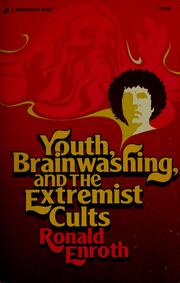 Youth, brainwashing and the extremist cults by Ronald M. Enroth