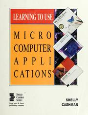 Learning to use microcomputer applications by Gary B. Shelly