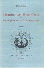 Histoire des rose-croix et les origines de la franc-maonnerie by Paul Arnold
