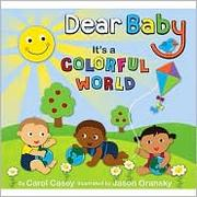Cover of: Dear Baby, It's a Colorful World by