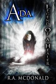 Ada, Legend of a  Healer by R.A. McDonald