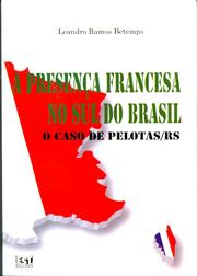 A Presena Francesa no Sul do Brasil by Leandro Ramos Betemps