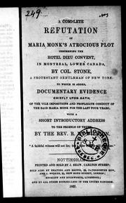 A complete refutation of Maria Monk's atrocious plot concerning the Hotel Dieu Convent in Montreal, Lower Canada by William L. Stone
