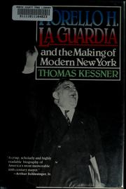Fiorello H. La Guardia and the making of modern New York by Thomas Kessner