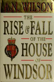 The rise and fall of the House of Windsor by A. N. Wilson