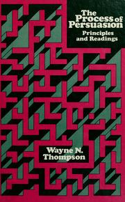 Cover of: The process of persuasion by Wayne N. Thompson