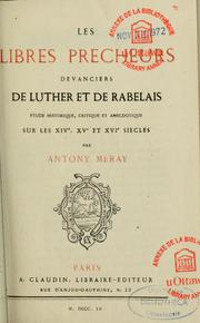 Les libres prêcheurs devanciers de Luther et de Rabelais by Antony Méray