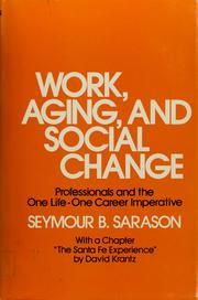 Work, aging, and social change by Seymour Bernard Sarason
