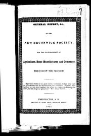 General report, &c., of the New Brunswick Society for the Encouragement of Agriculture, Home Manufactures and Commerce throughout the Province by New Brunswick Society for the Encouragement of Agriculture, Home Manufactures, and Commerce throughout the Province