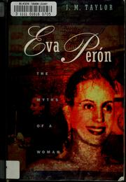 Cover of: Eva Perón, the myths of a woman by J. M. Taylor