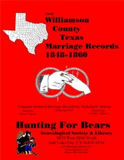 Early Williamson County Texas Marriage Records 1848-1860 by Nicholas Russell Murray