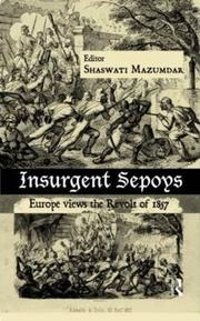 Insurgent Sepoys. Europe Views the Revolt of 1857 by Shaswati Mazumdar