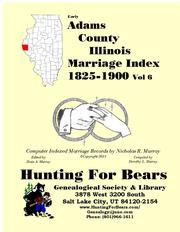 Early Adams County Illinois Marriage Records Vol 6 1825-1900 by Nicholas Russell Murray