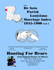 Early De Soto Parish Louisiana Marriage Index Vol 1 1843-1899 by Nicholas Russell Murray