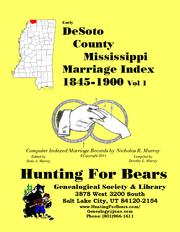 Early DeSoto County Mississippi Marriage Index Vol 1 1845-1900 by Nicholas Russell Murray