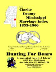 Early Clarke County Mississippi Marriage Index 1853-1900 by Nicholas Russell Murray