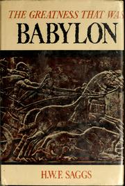 The greatness that was Babylon by H. W. F. Saggs
