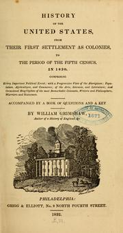 History of the United States, from their first settlement as colonies, to the period of the fifth census, in 1830 by Grimshaw, William