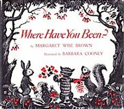 Where have you been? by Margaret Wise Brown