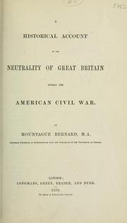 A historical account of the neutrality of Great Britain during the American Civil War by Mountague Bernard