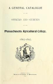 A general catalogue of the officers and students of the Massachusetts Agricultural College by Massachusetts Agricultural College