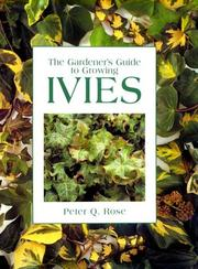 The gardener's guide to growing ivies by Peter Q. Rose