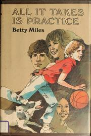 All It Takes Is Practice by Betty Miles