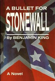 Cover of: A bullet for Stonewall by Benjamin King
