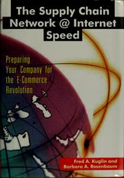 The supply chain network @ Internet speed by Fred A. Kuglin