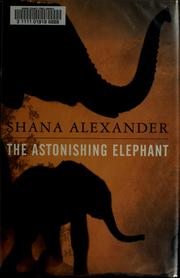 The astonishing elephant / c Shana Alexander by Shana Alexander
