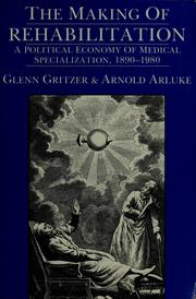 The making of rehabilitation by Glenn Gritzer