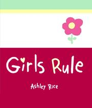 Cover of: Girls Rule (A Little Bit Of) by Ashley Rice