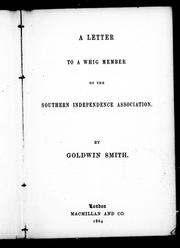 A letter to a Whig member of the Southern Independence Association by Goldwin Smith