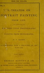 A treatise on portrait painting from life. Also, instructions for painting upon photographs ... supplemented with a discourse on art ...