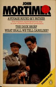 A voyage round my father ; The dock brief ; What shall we tell Caroline? by John Mortimer