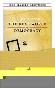 The real world of democracy by C. B. Macpherson