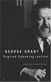 English-speaking justice by George Parkin Grant