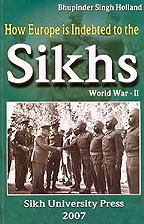 How Europe is Indebted to the Sikhs - World War - II by Bhupinder Singh Holland