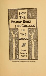 How the Bishop built his college in the woods by John James Piatt