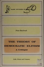 Cover of: The theory of democratic elitism by Peter Bachrach