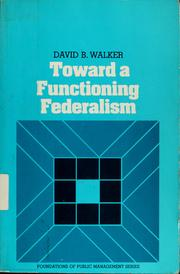 Toward a functioning federalism by David Bradstreet Walker